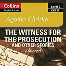 Witness for the Prosecution and Other Stories: B1: Collins Agatha Christie ELT Readers Audiobook by Agatha Christie Narrated by Roger May, Gabrielle Glaister
