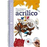 Para empezar a pintar al acrílico (Cuadernos parramón)