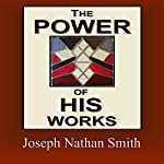 The Power of His Works | Joseph Nathan Smith