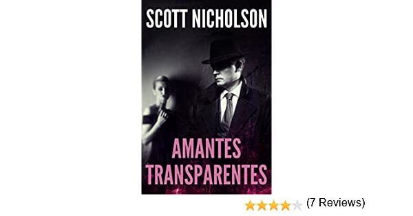 Amantes Transparentes (Spanish Edition) - Kindle edition by Scott Nicholson, Pablo Serna. Literature & Fiction Kindle eBooks @ Amazon.com.