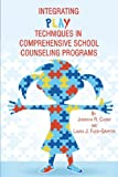 Integrating Play Techniques in Comprehensive Counseling Programs, Jennifer R. Curry and Laura J. Fazio-Griffith, 1623963044