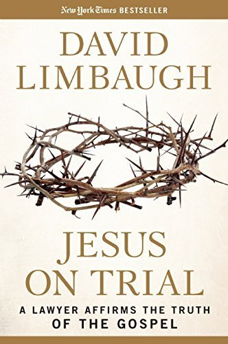 Jesus on Trial: A Lawyer Affirms the Truth of the Gospel by David Limbaugh (2015-10-19)