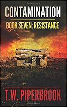 Contamination 7: Resistance: Volume 7 (Contamination Post-Apocalyptic Zombie Series) by T. W. Piperbrook (2016-06-16)