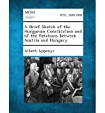 img - for A Brief Sketch of the Hungarian Constitution and of the Relations Between Austria and Hungary(Paperback) - 2013 Edition book / textbook / text book
