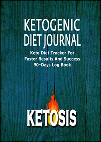 Ketogenic Diet Journal: Keto Diet Tracker For Faster Results And Success 90-Days Log   Book (Ketogenic Diet Weight Loss Journal Planner Diary Log Book Series) (Volume 3)