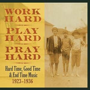 Work Hard, Play Hard, Pray Hard: Hard Time, Good Time & End Time Music, 1923-1936