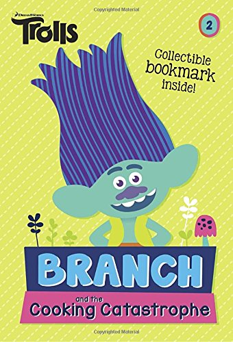 Branch and the Cooking Catastrophe (DreamWorks Trolls Chapter Book #2)