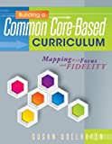 Building a Common Core-Based Curriculum : Mapping with Focus and Fidelity, Udelhofen, Susan, 1936764687