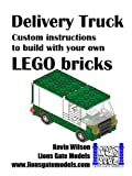 Delivery Van: Custom instructions to build with your own LEGO bricks (Lions Gate Models Custom LEGO Instructions Book 5)