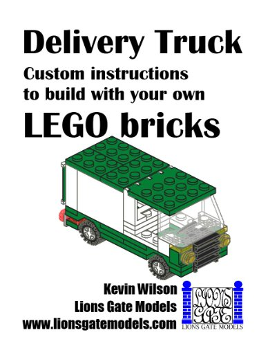 Lego Custom Instructions (Delivery Van: Custom instructions to build with your own LEGO bricks (Lions Gate Models Custom LEGO Instructions Book 5))