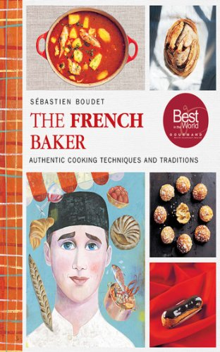 The French Baker: Authentic Recipes for Traditional Breads, Desserts, and Dinners by Sébastien Boudet
