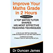 Improve Your Maths Grade in 2 Hours (2nd Edition): A Top Maths Tutor Shares His Most Effective Teaching Techniques