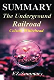Summary - The Underground Railroad: By Colson Whitehead - A Complete Summary! (The Underground Railroad - A Complete Summary - Book, Paperback, Hardcover,Dvd, Audiobook, Audible, Book 1)