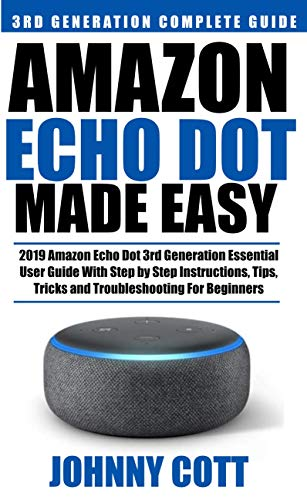 Amazon Echo Dot Made Easy: 2019 Amazon Echo Dot 3rd Generation Essential User Guide with Step by Step Instructions, Tips, Tricks and Troubleshooting for Beginners (Amazon Echo User Guide Book 2) - Smarthome Adapter