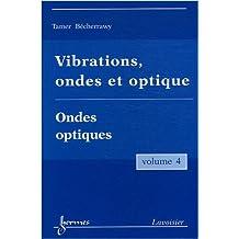 Vibrations, Ondes et Optique T.4 - Ondes Optiques