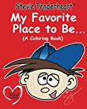 Stevie Tenderheart My Favorite Place to Be... A Coloring Book, Steve Laible, 0984478418