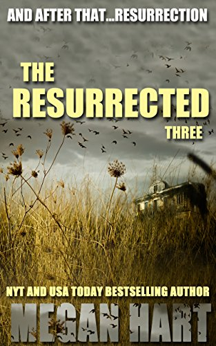 The Resurrected Three: And After That...Resurrection (The Resurrected Trilogy Book 3) by [Hart, Megan]