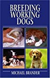 Breeding Working Dogs, Michael Brander, 1846890039