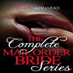 The Complete Mail Order Bride Series: Volumes 1-3 | Kate Addario