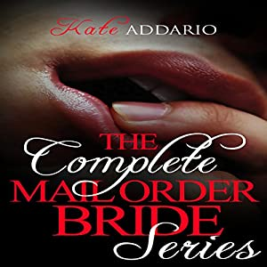 The Complete Mail Order Bride Series: Volumes 1-3 Audiobook