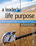 A Leader's Life Purpose Workbook: Calling and Destiny Discovery Tools for Christian Life Coaching