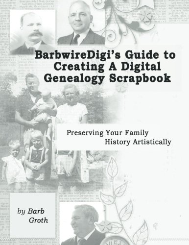 - BarbwireDigi's Guide to Creating a Digital Genealogy Scrapbook
