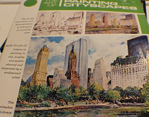 The Art of Painting Cityscapes, The: Step By Step Instructions and Demonstrations of