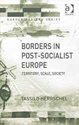 Borders in Post-Socialist Europe: Territory Scale Society (Border Regions Series)