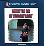 img - for What to Do If You Get Lost (Abduction Prevention Library) book / textbook / text book