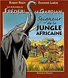 Les aventures de Frédéri le gardian, tome 3 : Seigneur de la jungle africaine