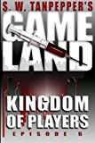 img - for Kingdom of Players: S.W. Tanpepper's GAMELAND (Episode 6) book / textbook / text book