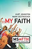 My Faith, Mark Oestreicher and Kurt Johnston, 031027382X