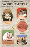 A Step-by-Step Book about Dwarf Hamsters, Chris Henwood, 0866224793