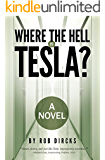 Where the Hell is Tesla? A Novel