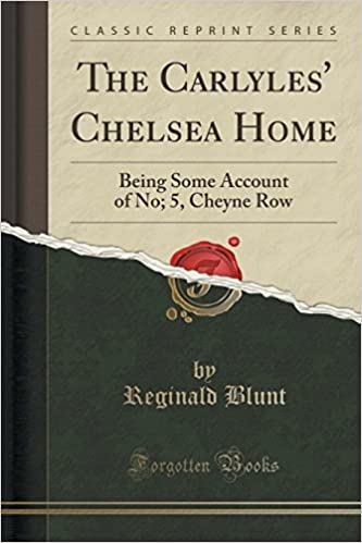 The Carlyles' Chelsea Home: Being Some Account of No: 5, Cheyne Row (Classic Reprint)