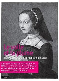 Le voile et la plume : Jeanne de Chantal et François de Sales, l'étonnant récit de leur rencontre