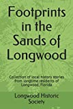 img - for Footprints in the Sands of Longwood: Collection of local history stories from longtime residents of Longwood, Florida (Longwood Historical Society) book / textbook / text book