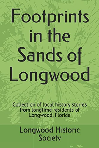 - Footprints in the Sands of Longwood: Collection of local history stories from longtime residents of Longwood, Florida (Longwood Historical Society)