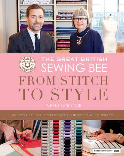 The Great British Sewing Bee From Stitch To Style Wendy Gardiner