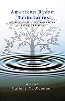 American River: Tributaries: Book One of the American River Trilogy by [O'Connor, Mallory M.]