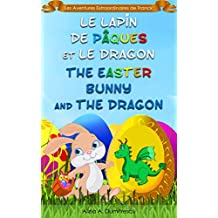 Le Lapin de Pâques et le Dragon The Easter Bunny and the Dragon: Livre d'images bilingue Français-Anglais pour enfants, Children's Bilingual Picture Book ... Stories for Children t. 8) (French Edition)