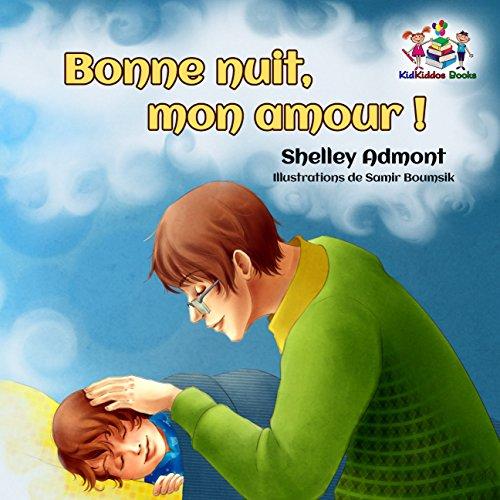 Bonne nuit, mon amour (livres pour enfants en français, livres pour bebe en français, livres pour les enfants, french kids books): Goodnight, My Love (French Bedtime Collection) (French Edition)