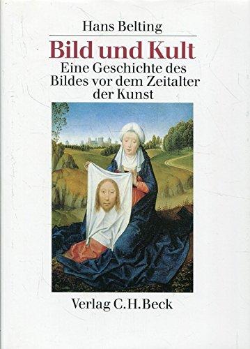 Bild und Kult : eine Geschichte des Bildes vor dem Zeitalter der Kunst. [Hardcover] [Jan 01, 1990] Belting, Hans:
