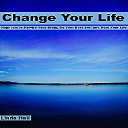 Change Your Life: Hypnosis to Rewire Your Brain, Be Your Best Self, and Heal Your Life