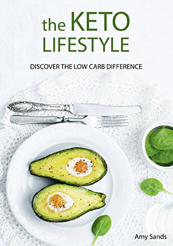 The KETO LIFESTYLE: Discover the low carb difference (Ketogenic Diet Book 1) by Amy Sands