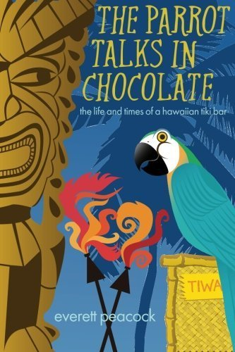 The Parrot Talks in Chocolate: The Life and Times of a Hawaiian TIKI Bar by Everett Peacock (2009-05-09)