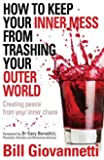 How to Keep Your Inner Mess From Trashing Your Outer World by Bill Giovannetti (2008-10-24)