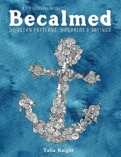 A Sea Coloring Book Becalmed: 50 Ocean Patterns, Mandalas, and Sayings]()