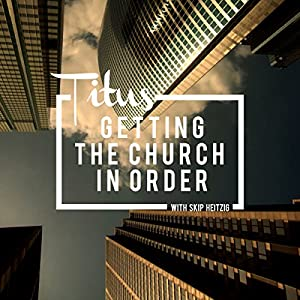 56 Titus - Getting the Church in Order - 1994 Speech