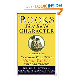 Books That Build Character: A Guide to Teaching Your Child Moral Values Through Stories Gregory Wolfe, Suzanne M. Wolfe and Robert Coles